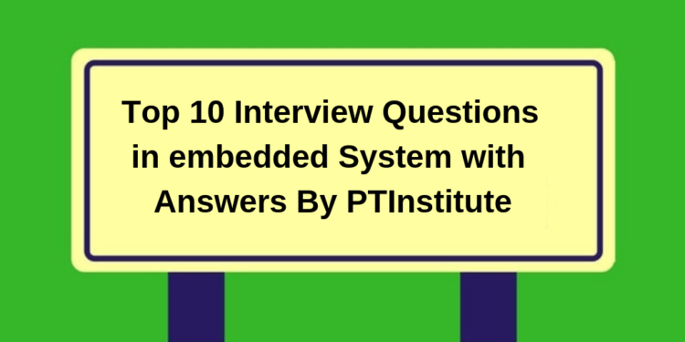 Top 10 Interview Questions in Embedded System with Answers
